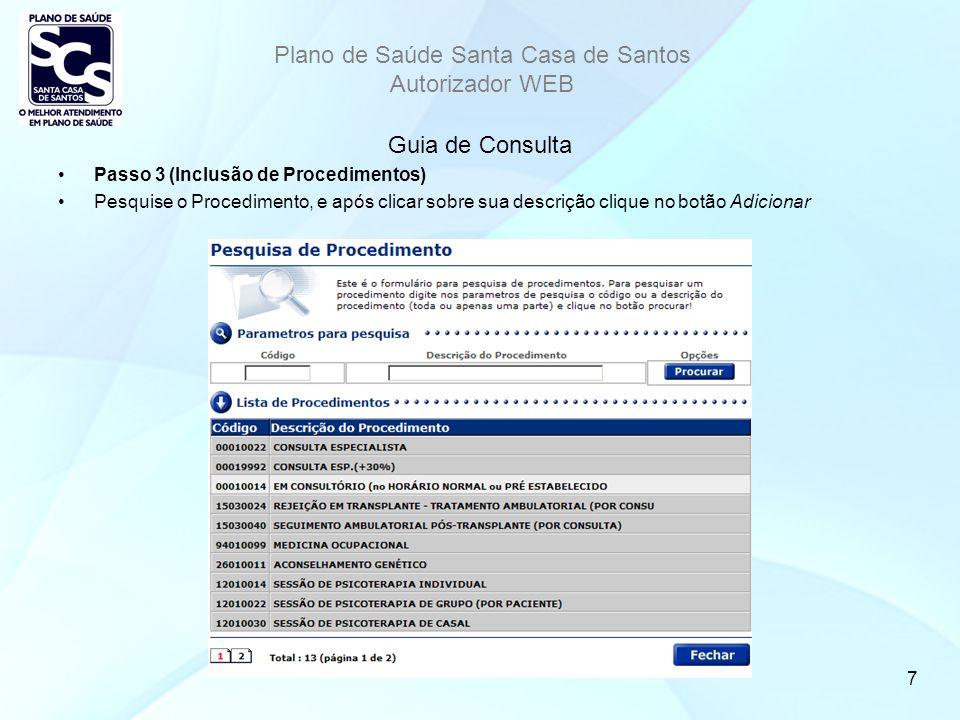 Plano de Saúde Santa Casa de Santos Autorizador WEB 7 Guia de Consulta Passo 3 (Inclusão de Procedimentos) Pesquise o Procedimento, e após clicar sobre sua descrição clique no botão Adicionar