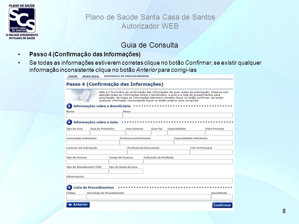 Plano de Saúde Santa Casa de Santos Autorizador WEB 9 Guia de Consulta Passo 5 (Impressão da Guia) Depois de impressa, a Guia deverá ser assinada pelo Prestador Executante e pelo Beneficiário do Plano