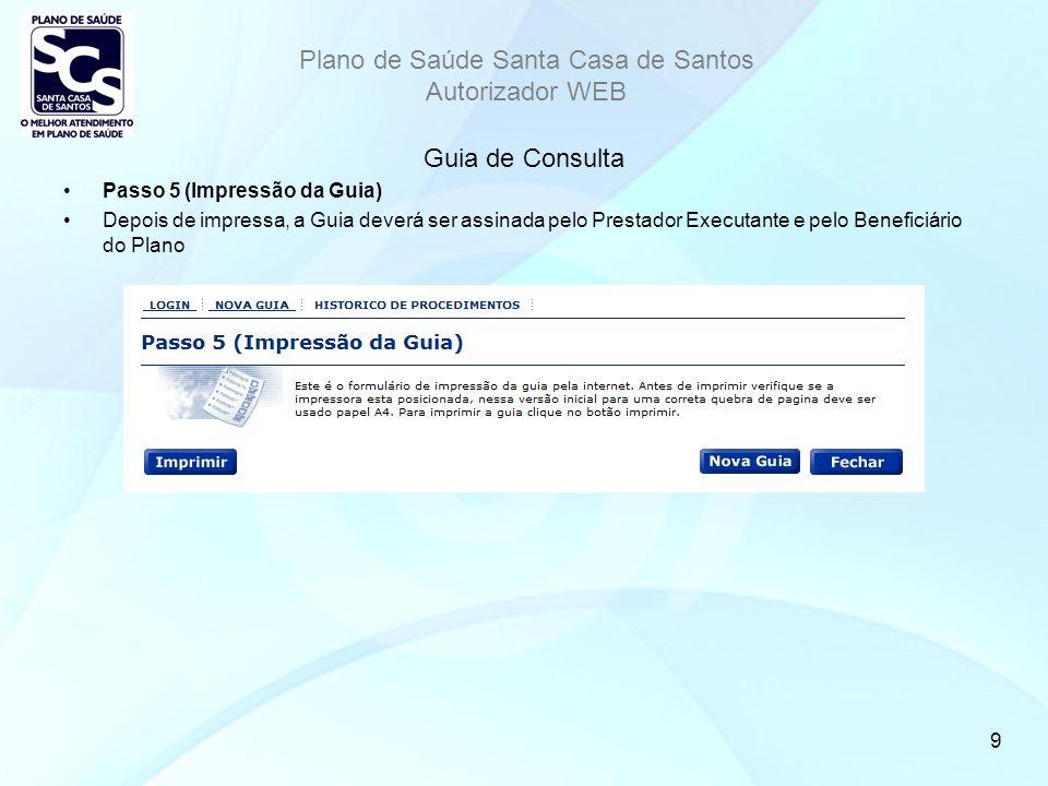 Plano de Saúde Santa Casa de Santos Autorizador WEB 10 Guia de SP/SADT Passo 2 (Informações sobre a Guia) Preencha os campos da figura abaixo (Exceto as Informações sobre o Beneficiário)