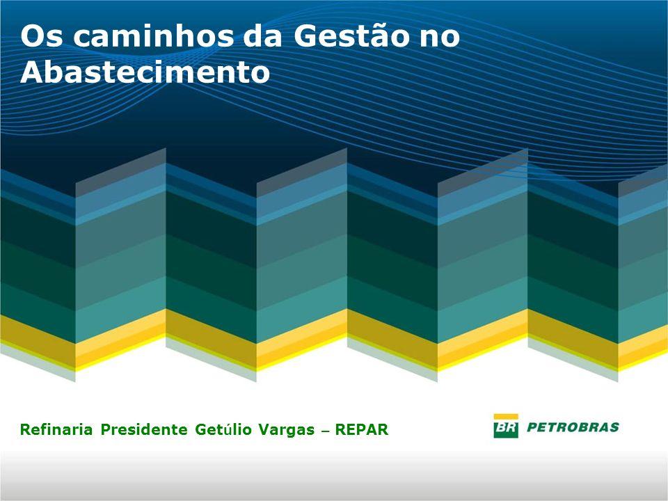 Os caminhos da Gestão no Abastecimento Refinaria Presidente Get ú lio Vargas – REPAR