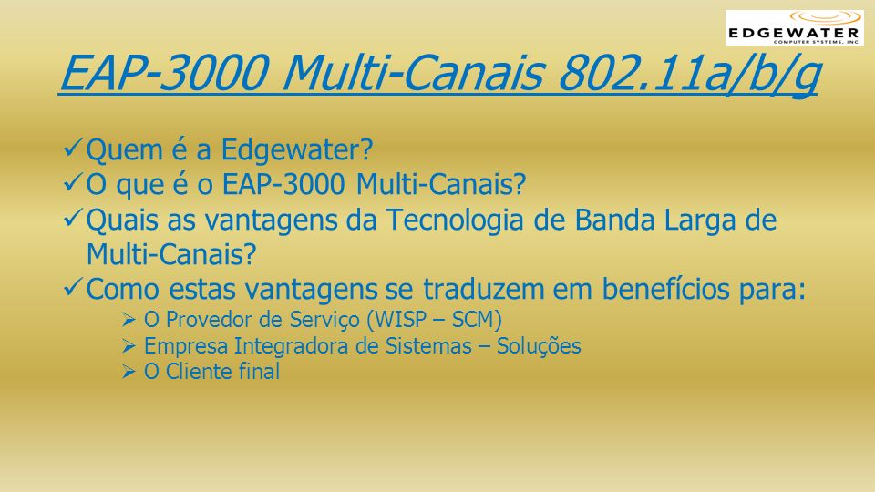 EAP-3000 Multi-Canais 802.11a/b/g Quem é a Edgewater? O que é o EAP-3000 Multi-Canais? Quais as vantagens da Tecnologia de Banda Larga de Multi-Canais