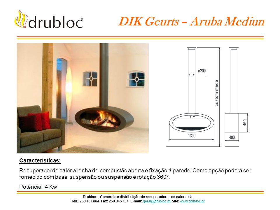 Drubloc – Comércio e distribuição de recuperadores de calor, Lda Telf: 258 101 884 Fax: 258 845 134 E-mail: geral@drubloc.pt Site: www.drubloc.ptgeral@drubloc.ptwww.drubloc.pt Drubloc – Comércio e distribuição de recuperadores de calor, Lda Telf: 258 101 884 Fax: 258 845 134 E-mail: geral@drubloc.pt Site: www.drubloc.ptgeral@drubloc.ptwww.drubloc.pt DIK Geurts – Aruba Small Características: Recuperador de calor a lenha de combustão aberta e fixação á parede.