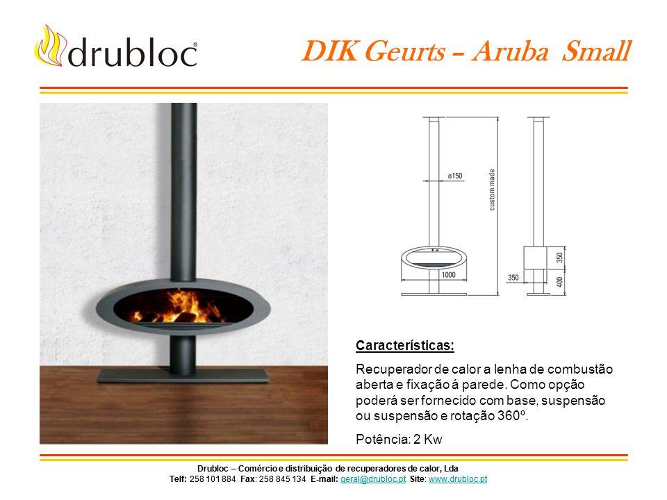 Drubloc – Comércio e distribuição de recuperadores de calor, Lda Telf: 258 101 884 Fax: 258 845 134 E-mail: geral@drubloc.pt Site: www.drubloc.ptgeral@drubloc.ptwww.drubloc.pt Drubloc – Comércio e distribuição de recuperadores de calor, Lda Telf: 258 101 884 Fax: 258 845 134 E-mail: geral@drubloc.pt Site: www.drubloc.ptgeral@drubloc.ptwww.drubloc.pt DIK Geurts - Babe Características: Salamandra a lenha de cor antracite com nicho para lenha.