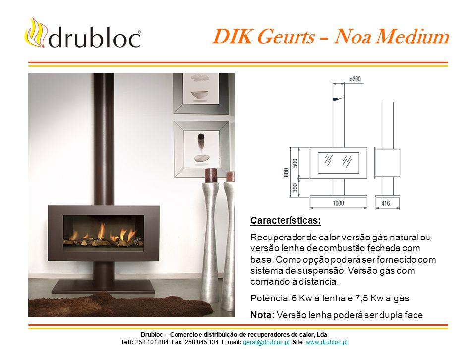 Drubloc – Comércio e distribuição de recuperadores de calor, Lda Telf: 258 101 884 Fax: 258 845 134 E-mail: geral@drubloc.pt Site: www.drubloc.ptgeral@drubloc.ptwww.drubloc.pt Drubloc – Comércio e distribuição de recuperadores de calor, Lda Telf: 258 101 884 Fax: 258 845 134 E-mail: geral@drubloc.pt Site: www.drubloc.ptgeral@drubloc.ptwww.drubloc.pt DIK Geurts – Noa Large Características: Recuperador de calor a lenha de combustão fechada com base.
