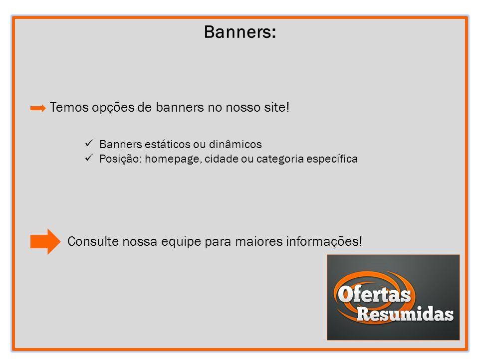 SO 7 Banners: Temos opções de banners no nosso site! Consulte nossa equipe para maiores informações! Banners estáticos ou dinâmicos Posição: homepage,