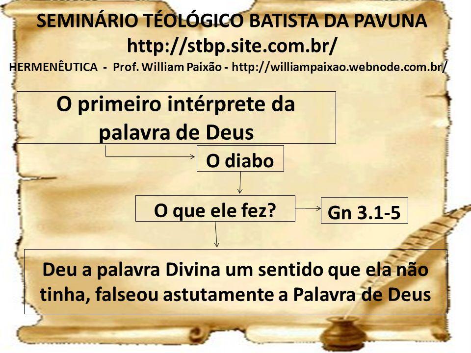 O primeiro intérprete da palavra de Deus O diabo O que ele fez? Gn 3.1-5 Deu a palavra Divina um sentido que ela não tinha, falseou astutamente a Pala