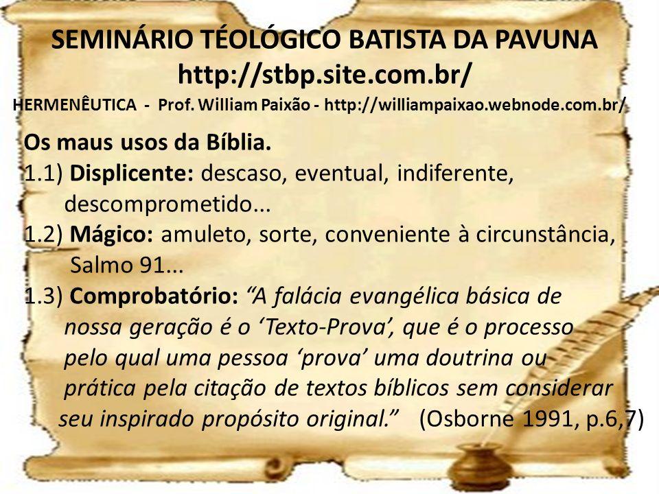 HERMENÊUTICA - Prof. William Paixão - http://williampaixao.webnode.com.br/ SEMINÁRIO TÉOLÓGICO BATISTA DA PAVUNA http://stbp.site.com.br/ Os maus usos