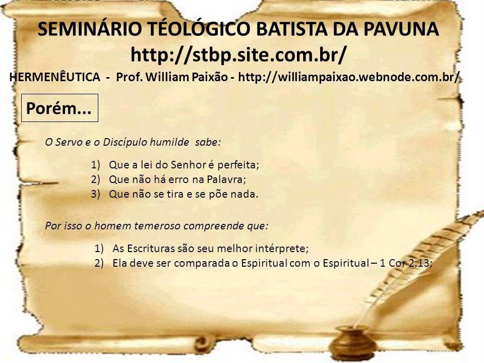 HERMENÊUTICA - Prof. William Paixão - http://williampaixao.webnode.com.br/ SEMINÁRIO TÉOLÓGICO BATISTA DA PAVUNA http://stbp.site.com.br/ Porém... O S