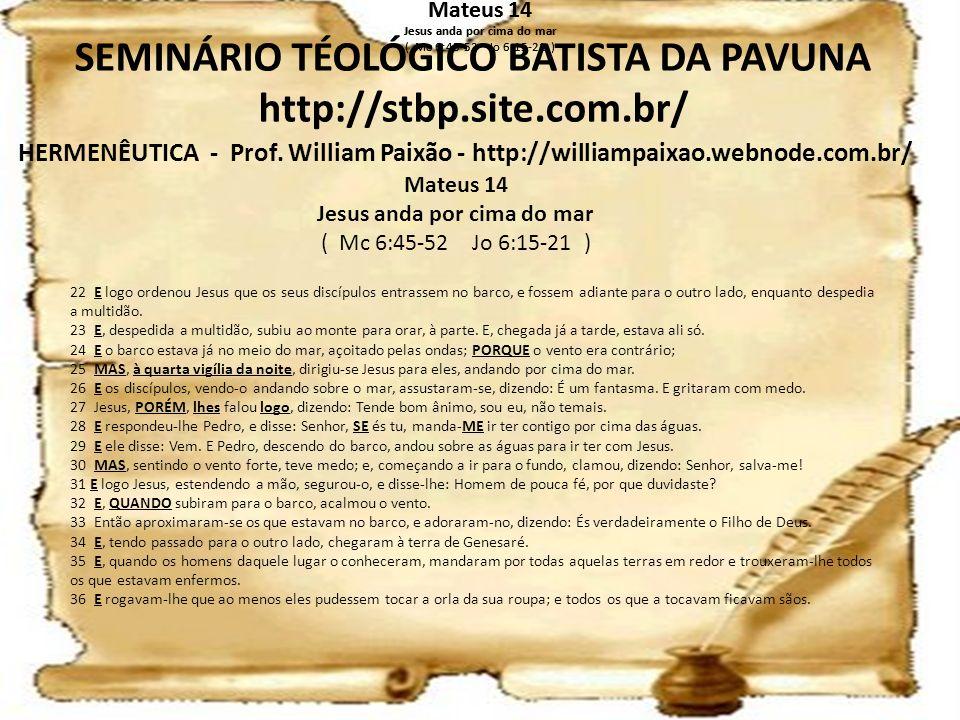 HERMENÊUTICA - Prof. William Paixão - http://williampaixao.webnode.com.br/ SEMINÁRIO TÉOLÓGICO BATISTA DA PAVUNA http://stbp.site.com.br/ Mateus 14 Je