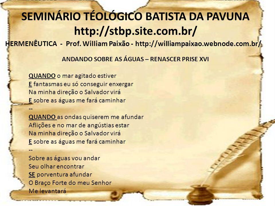 HERMENÊUTICA - Prof. William Paixão - http://williampaixao.webnode.com.br/ SEMINÁRIO TÉOLÓGICO BATISTA DA PAVUNA http://stbp.site.com.br/ ANDANDO SOBR