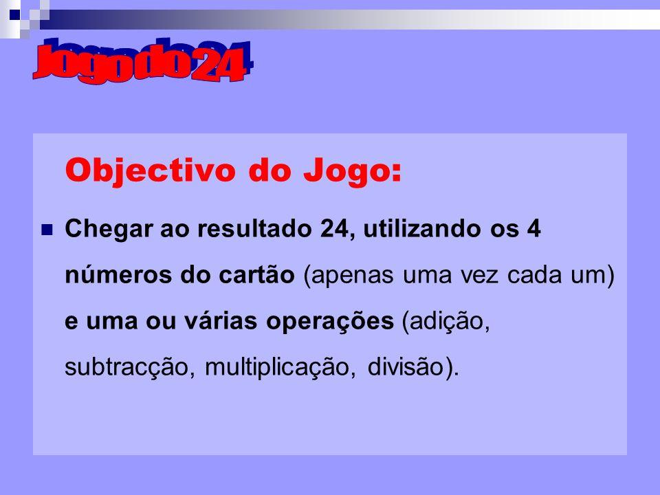 Objectivo do Jogo: Chegar ao resultado 24, utilizando os 4 números do cartão (apenas uma vez cada um) e uma ou várias operações (adição, subtracção, m