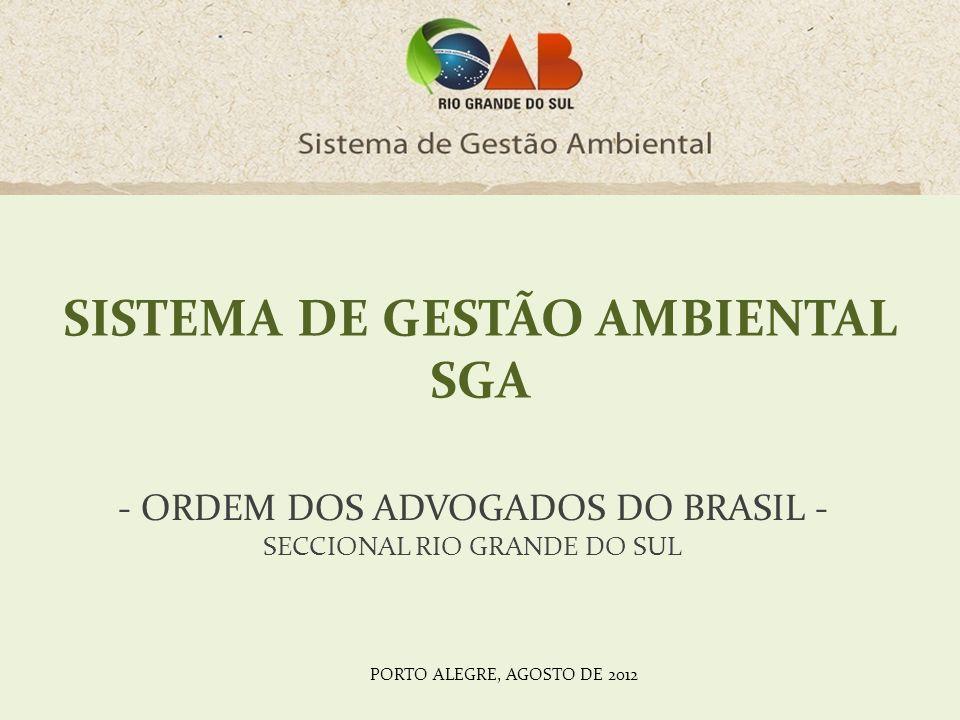SISTEMA DE GESTÃO AMBIENTAL SGA - ORDEM DOS ADVOGADOS DO BRASIL - SECCIONAL RIO GRANDE DO SUL PORTO ALEGRE, AGOSTO DE 2012