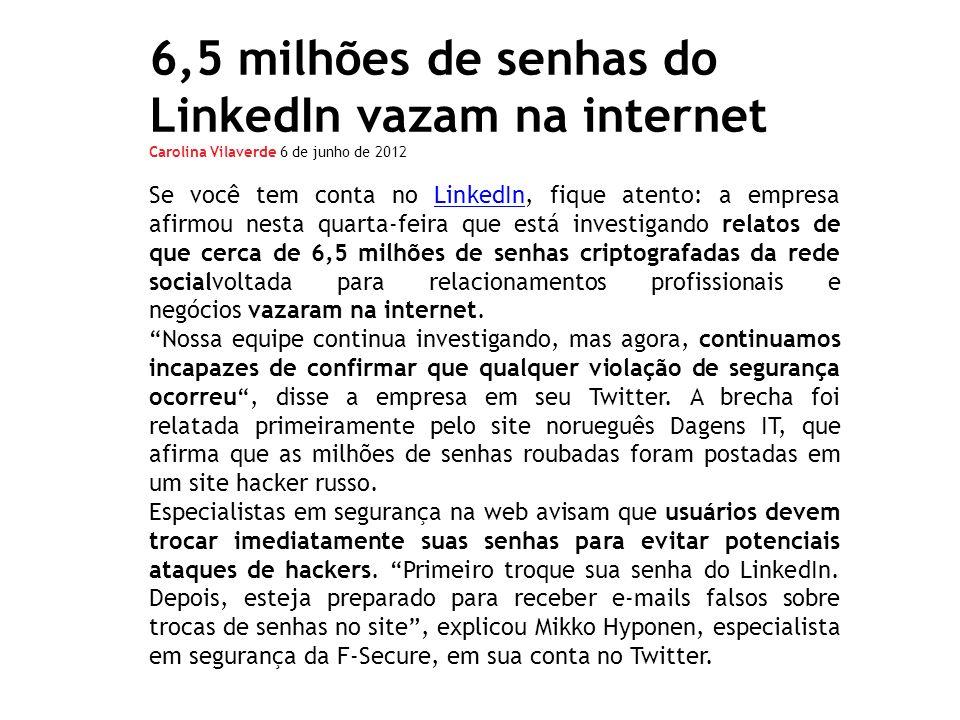6,5 milhões de senhas do LinkedIn vazam na internet Carolina Vilaverde 6 de junho de 2012 Se você tem conta no LinkedIn, fique atento: a empresa afirm