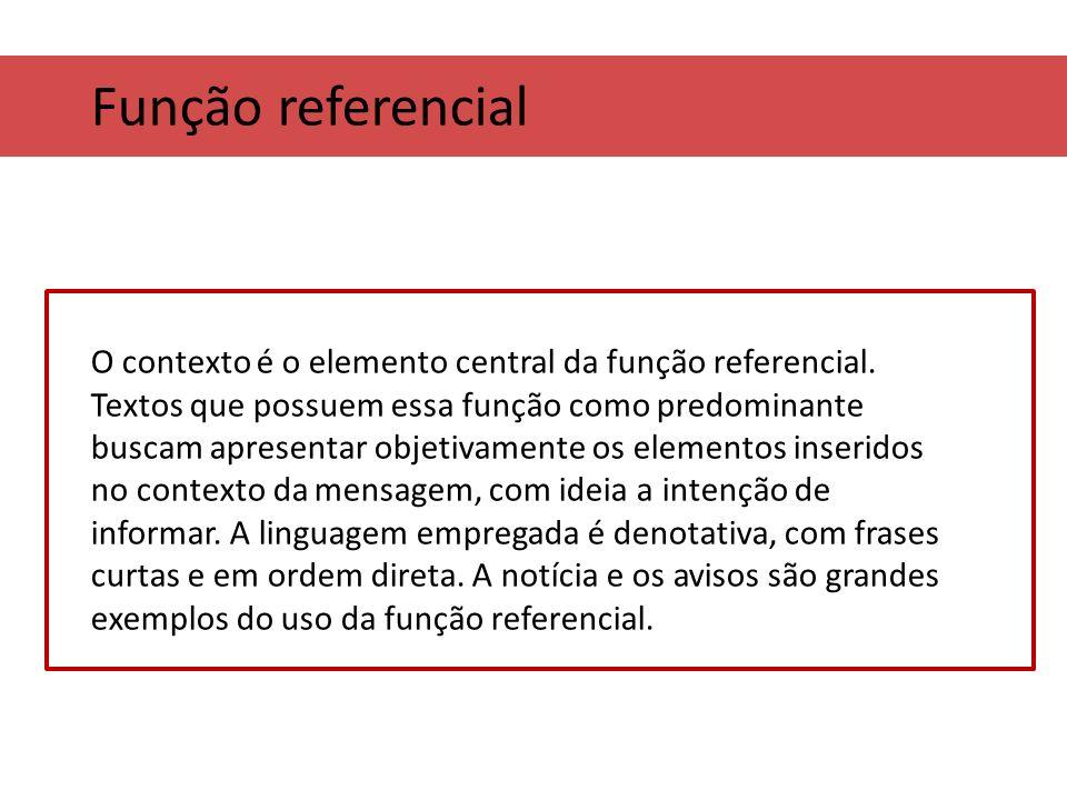 Função referencial O contexto é o elemento central da função referencial. Textos que possuem essa função como predominante buscam apresentar objetivam