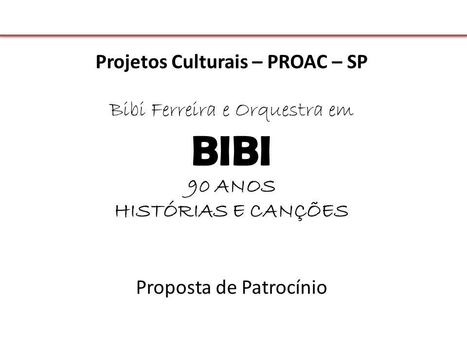 Projetos Culturais – PROAC – SP Bibi Ferreira e Orquestra em BIBI 90 ANOS HISTÓRIAS E CANÇÕES Proposta de Patrocínio