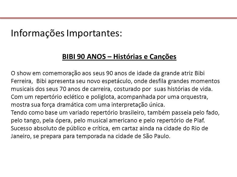 Informações Importantes: BIBI 90 ANOS – Histórias e Canções O show em comemoração aos seus 90 anos de idade da grande atriz Bibi Ferreira, Bibi aprese