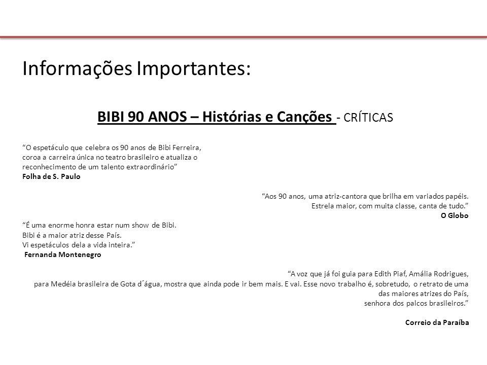 Informações Importantes: BIBI 90 ANOS – Histórias e Canções - CRÍTICAS O espetáculo que celebra os 90 anos de Bibi Ferreira, coroa a carreira única no teatro brasileiro e atualiza o reconhecimento de um talento extraordinário Folha de S.