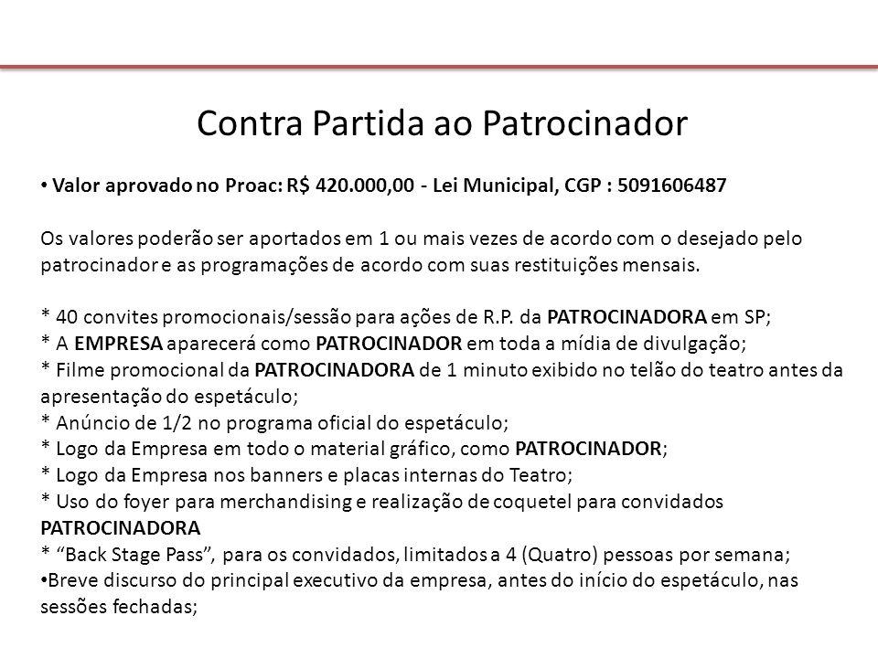 Contra Partida ao Patrocinador Valor aprovado no Proac: R$ 420.000,00 - Lei Municipal, CGP : 5091606487 Os valores poderão ser aportados em 1 ou mais