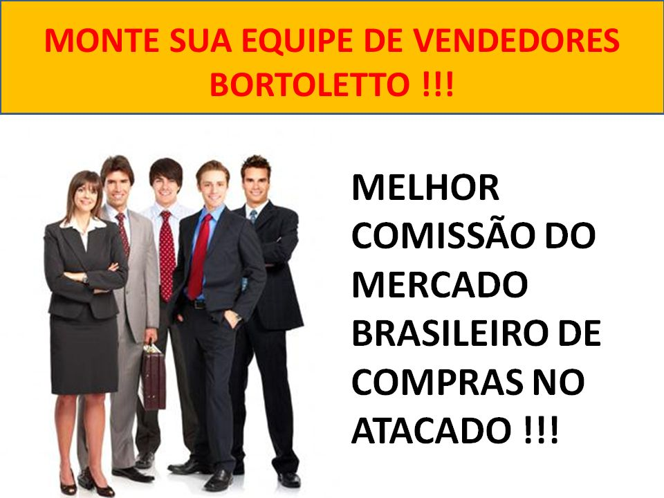 MONTE SUA EQUIPE DE VENDEDORES BORTOLETTO !!!