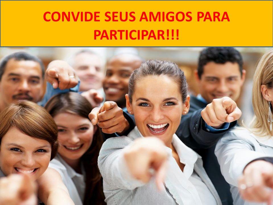 CONVIDE SEUS AMIGOS PARA PARTICIPAR!!!