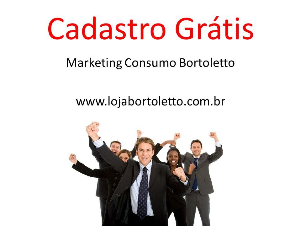 Cadastro Grátis Marketing Consumo Bortoletto www.lojabortoletto.com.br