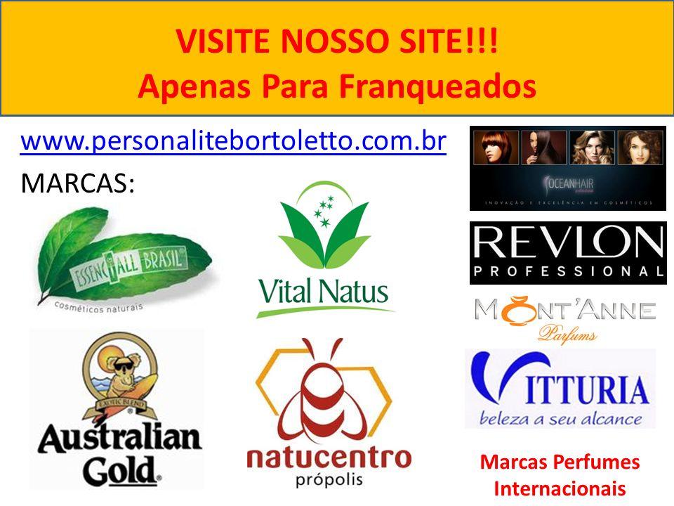 VISITE NOSSO SITE!!! Apenas Para Franqueados www.personalitebortoletto.com.br MARCAS: Marcas Perfumes Internacionais