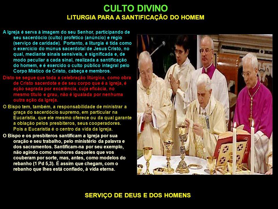 CULTO DIVINO LITURGIA PARA A SANTIFICAÇÃO DO HOMEM SERVIÇO DE DEUS E DOS HOMENS A Igreja é serva à imagem do seu Senhor, participando de seu sacerdóci
