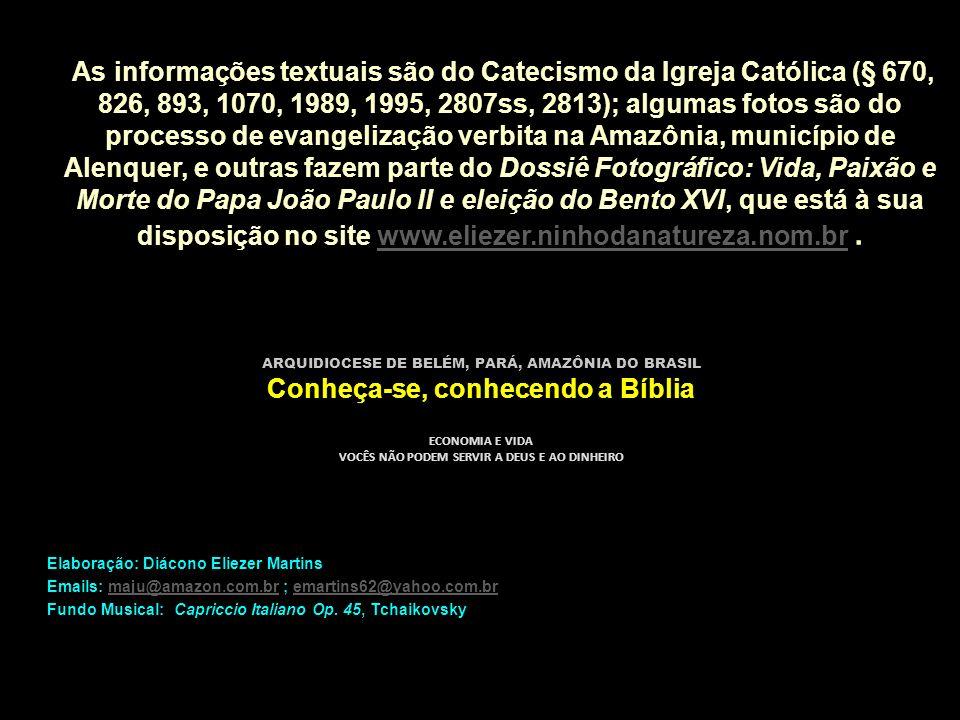 As informações textuais são do Catecismo da Igreja Católica (§ 670, 826, 893, 1070, 1989, 1995, 2807ss, 2813); algumas fotos são do processo de evange