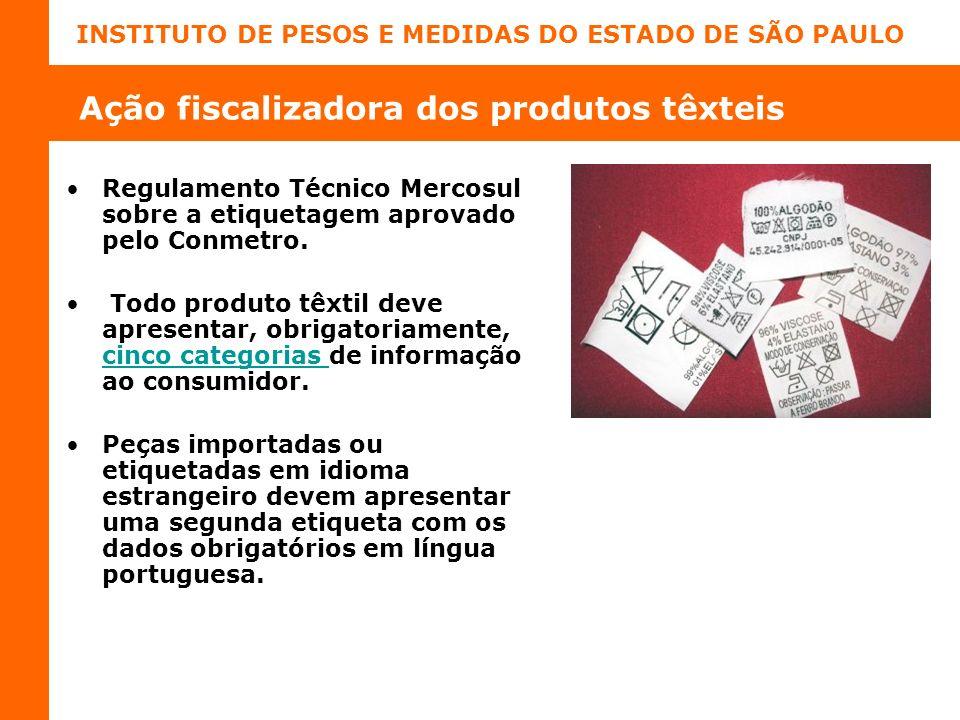 INSTITUTO DE PESOS E MEDIDAS DO ESTADO DE SÃO PAULO Ação fiscalizadora dos produtos têxteis Regulamento Técnico Mercosul sobre a etiquetagem aprovado pelo Conmetro.