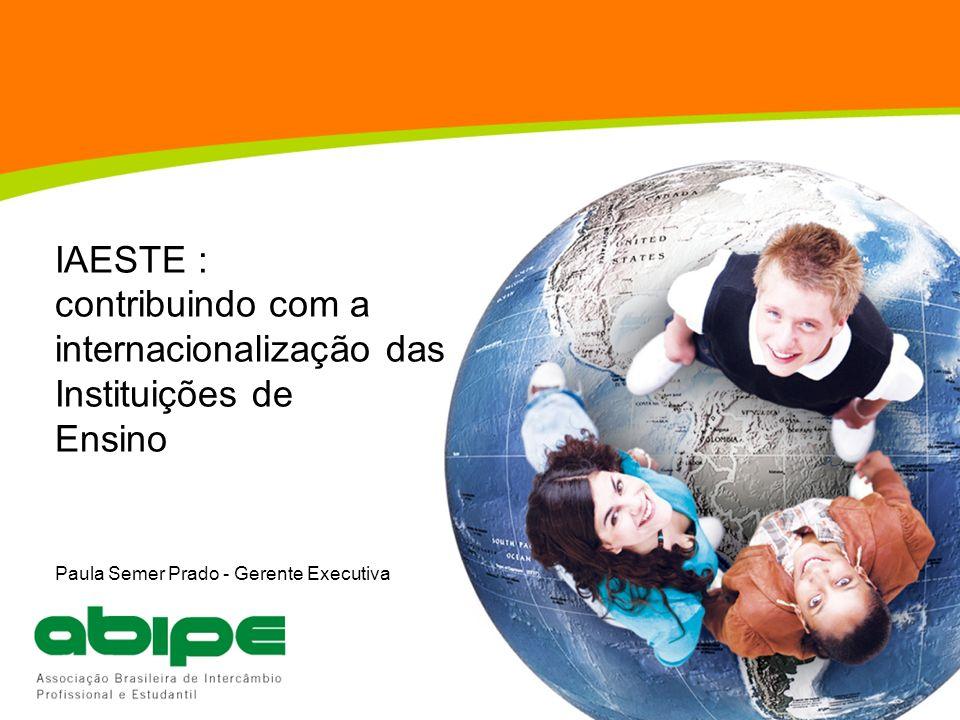 IAESTE : contribuindo com a internacionalização das Instituições de Ensino Paula Semer Prado - Gerente Executiva