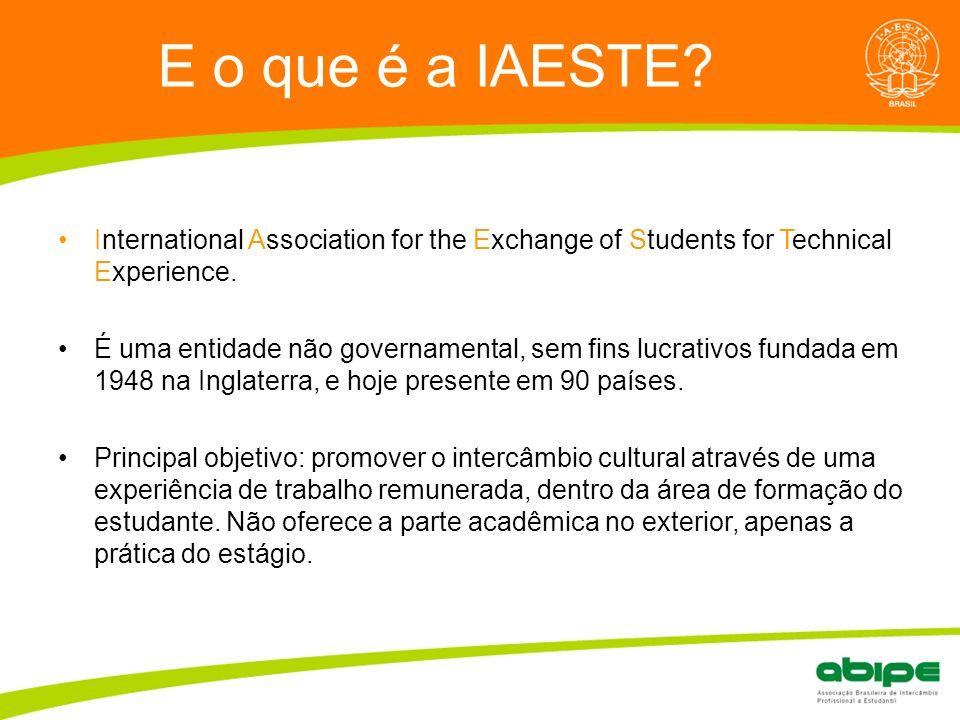 Quem é a ABIPE? E o que é a IAESTE? International Association for the Exchange of Students for Technical Experience. É uma entidade não governamental,