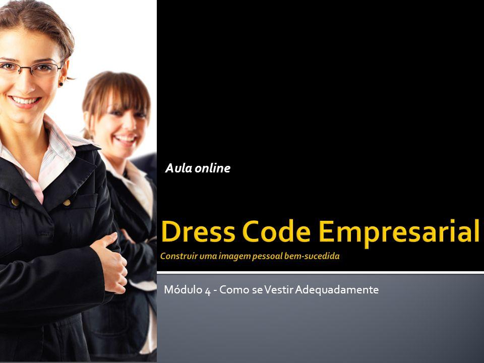 CURSO DE DRESS CODE EMPRESARIAL Módulo 1 - Conceitos da Estética do Comportamento 1.1 - Etiqueta Empresarial 1.2 - Paralelo entre a Beleza Interna e a Externa 1.3 - Expectativas na Comunicação 1.4 - Desafio Módulo 2 - Habilidades Interpessoais 2.1 - Aperfeiçoando seu Marketing Pessoal 2.2 - Linguagem Corporal 2.3 - Apresentação e Cumprimentos 2.4 - Desafio Módulo 3 - Procedimento nas Relações Interpessoais 3.1 - Telefone/Telemóvel 3.2 - E-mail 3.3 - Reuniões 3.4 - Desafio Módulo 4 - Como se Vestir Adequadamente 4.1 – Aparência 4.2 - Visual de uma Executivo/a 4.3 - Consideração sobre Cores 4.4 - Desafio Módulo 5 - Etiqueta à Mesa 5.1 - Comportamento à Mesa 5.2 - Refeições de Negócios 5.3 - Consideração sobre Bebidas 5.4 - Desafio Módulo 6 - Viagem Internacional de Negócios 6.1 - Informe-se 6.2 - Consideração aos Costumes Locais e às Normas de Conduta 6.3 - Observações Importantes 6.5 - Desafio CURSO DE DRESS CODE EMPRESARIAL Módulo 1 - Conceitos da Estética do Comportamento 1.1 - Etiqueta Empresarial 1.2 - Paralelo entre a Beleza Interna e a Externa 1.3 - Expectativas na Comunicação 1.4 - Desafio Módulo 2 - Habilidades Interpessoais 2.1 - Aperfeiçoando seu Marketing Pessoal 2.2 - Linguagem Corporal 2.3 - Apresentação e Cumprimentos 2.4 - Desafio Módulo 3 - Procedimento nas Relações Interpessoais 3.1 - Telefone/Telemóvel 3.2 - E-mail 3.3 - Reuniões 3.4 - Desafio Módulo 4 - Como se Vestir Adequadamente 4.1 – Aparência 4.2 - Visual de uma Executivo/a 4.3 - Consideração sobre Cores 4.4 - Desafio Módulo 5 - Etiqueta à Mesa 5.1 - Comportamento à Mesa 5.2 - Refeições de Negócios 5.3 - Consideração sobre Bebidas 5.4 - Desafio Módulo 6 - Viagem Internacional de Negócios 6.1 - Informe-se 6.2 - Consideração aos Costumes Locais e às Normas de Conduta 6.3 - Observações Importantes 6.5 - Desafio Público-alvo: Funcionários do Turismo de Portugal: Directores, Chefes de Divisão; Coordenadores; secretárias, promotores e demais profissionais interessados em melhorar seu marketing pesso