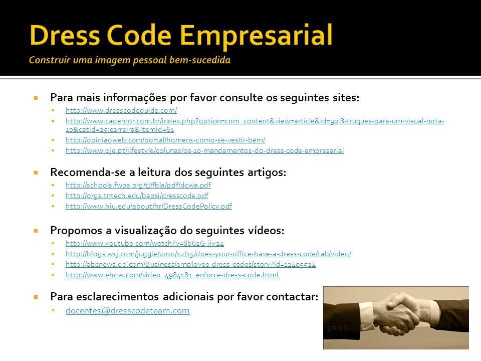 Para mais informações por favor consulte os seguintes sites: http://www.dresscodeguide.com/ http://www.cadernor.com.br/index.php?option=com_content&vi