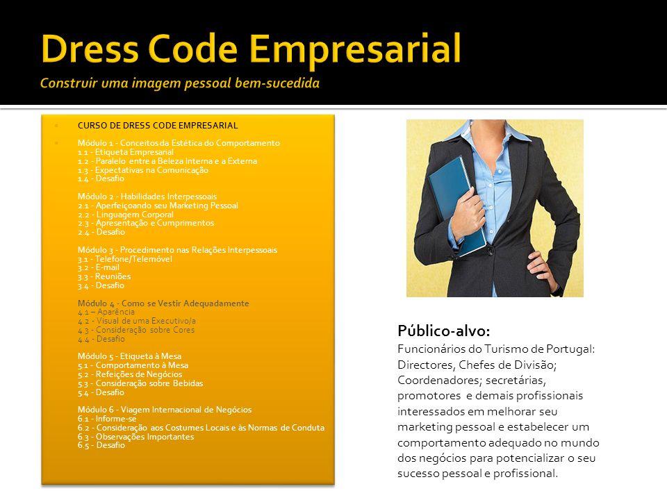Para mais informações por favor consulte os seguintes sites: http://www.dresscodeguide.com/ http://www.cadernor.com.br/index.php?option=com_content&view=article&id=90:8-truques-para-um-visual-nota- 10&catid=25:carreira&Itemid=61 http://www.cadernor.com.br/index.php?option=com_content&view=article&id=90:8-truques-para-um-visual-nota- 10&catid=25:carreira&Itemid=61 http://opiniaoweb.com/portal/homens-como-se-vestir-bem/ http://www.oje.pt/lifestyle/colunas/os-10-mandamentos-do-dress-code-empresarial Recomenda-se a leitura dos seguintes artigos: http://schools.fwps.org/tj/fbla/pdf/dcwa.pdf http://orgs.tntech.edu/bapsi/dresscode.pdf http://www.hiu.edu/about/hr/DressCodePolicy.pdf Propomos a visualização do seguintes vídeos: http://www.youtube.com/watch?v=8b62G-jiy24 http://blogs.wsj.com/juggle/2010/12/15/does-your-office-have-a-dress-code/tab/video/ http://abcnews.go.com/Business/employee-dress-codes/story?id=12405524 http://www.ehow.com/video_4984181_enforce-dress-code.html Para esclarecimentos adicionais por favor contactar: docentes@dresscodeteam.com