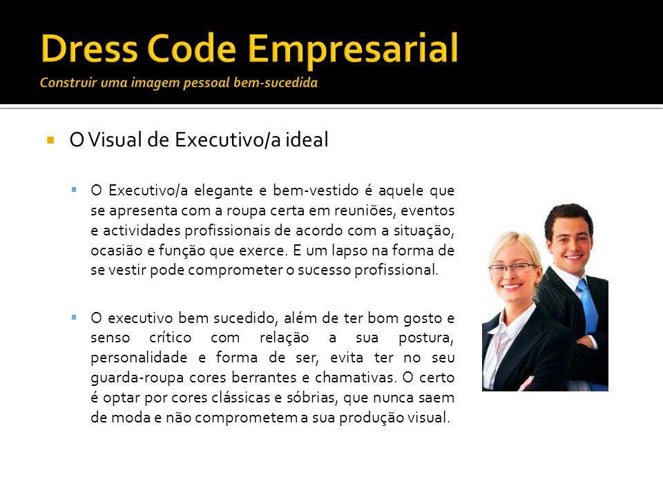 O Visual de Executivo/a ideal O Executivo/a elegante e bem-vestido é aquele que se apresenta com a roupa certa em reuniões, eventos e actividades prof
