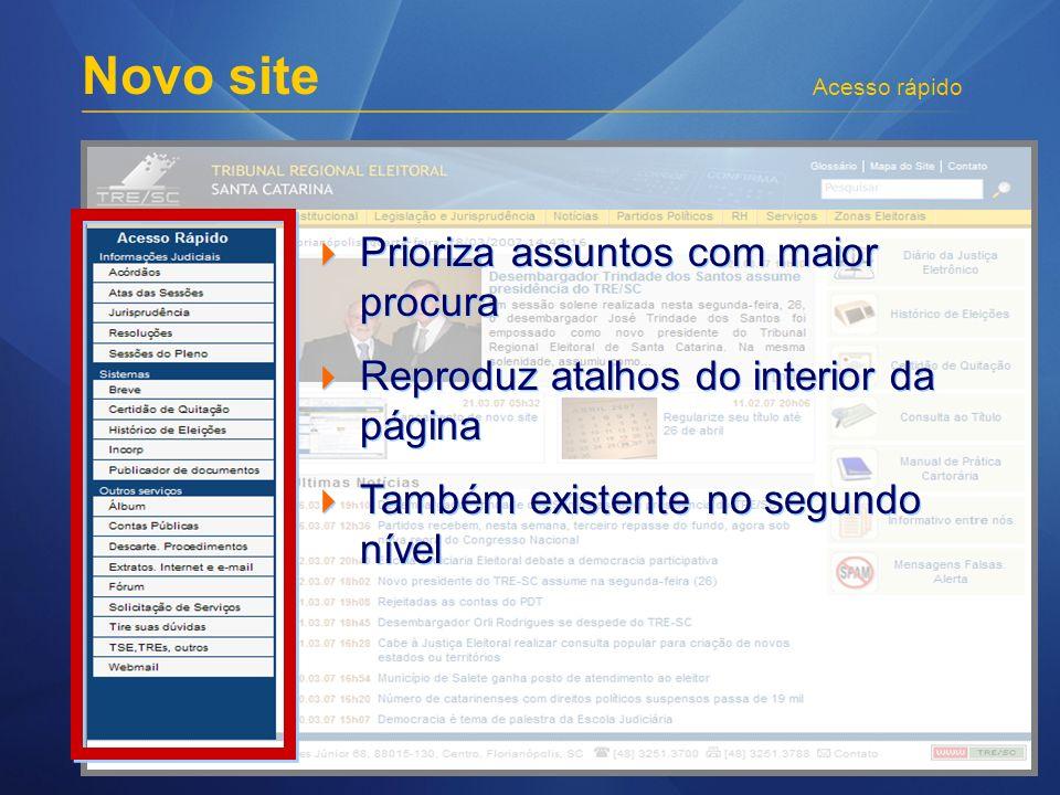 Prioriza assuntos com maior procura Reproduz atalhos do interior da página Também existente no segundo nível Prioriza assuntos com maior procura Reproduz atalhos do interior da página Também existente no segundo nível Novo site Acesso rápido