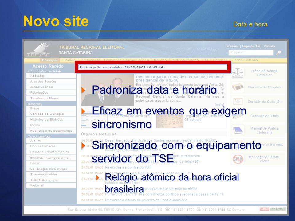 Padroniza data e horário Eficaz em eventos que exigem sincronismo Sincronizado com o equipamento servidor do TSE Relógio atômico da hora oficial brasi