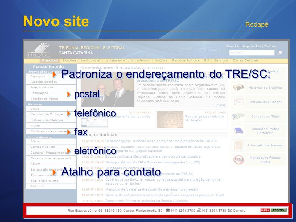 Novo site Rodapé Padroniza o endereçamento do TRE/SC: Padroniza o endereçamento do TRE/SC: postal postal telefônico telefônico fax fax eletrônico elet