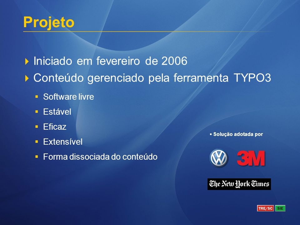 Projeto Iniciado em fevereiro de 2006 Conteúdo gerenciado pela ferramenta TYPO3 Solução adotada por Software livre Estável Eficaz Extensível Forma dissociada do conteúdo