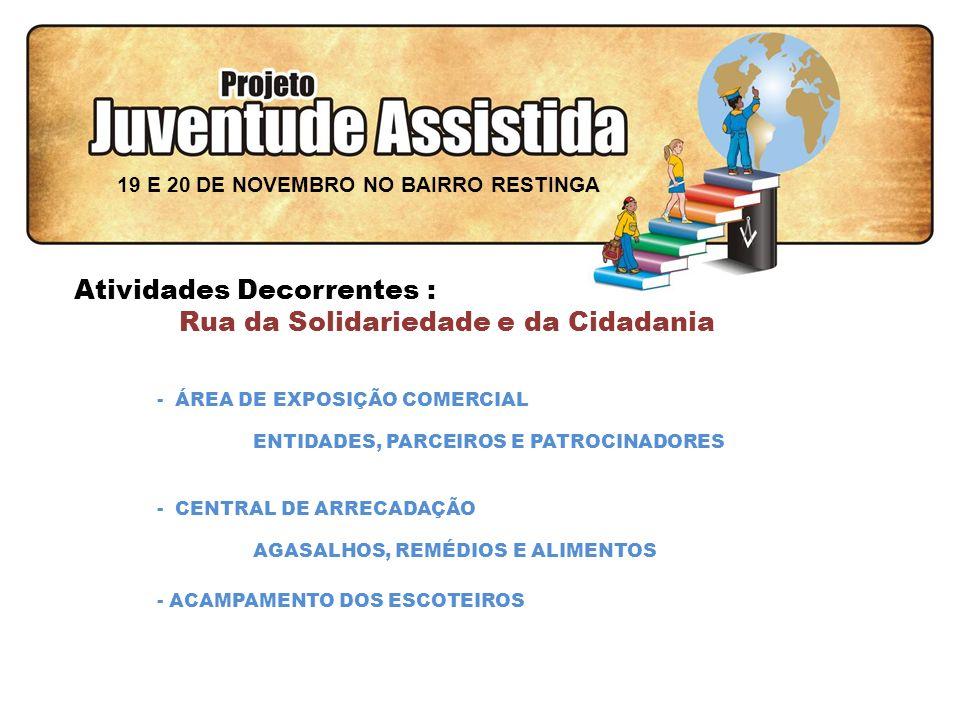 FILOSOFIA DE AÇÃO - ÁREA DE EXPOSIÇÃO COMERCIAL ENTIDADES, PARCEIROS E PATROCINADORES - ACAMPAMENTO DOS ESCOTEIROS - CENTRAL DE ARRECADAÇÃO AGASALHOS, REMÉDIOS E ALIMENTOS 19 E 20 DE NOVEMBRO NO BAIRRO RESTINGA Atividades Decorrentes : Rua da Solidariedade e da Cidadania