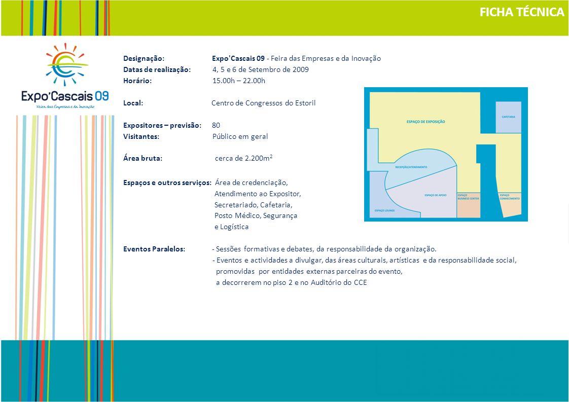 Designação: Expo'Cascais 09 - Feira das Empresas e da Inovação Datas de realização: 4, 5 e 6 de Setembro de 2009 Horário: 15.00h – 22.00h Local: Centr