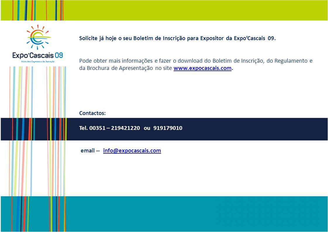 Solicite já hoje o seu Boletim de Inscrição para Expositor da ExpoCascais 09. Pode obter mais informações e fazer o download do Boletim de Inscrição,