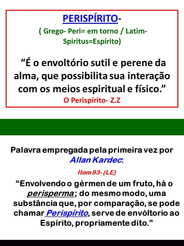 Palavra empregada pela primeira vez por Allan Kardec: Item 93- (LE) Envolvendo o gérmen de um fruto, há o perisperma ; do mesmo modo, uma substância q