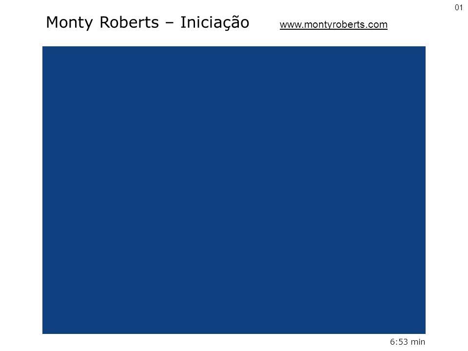 Monty Roberts – Iniciação www.montyroberts.com 6:53 min 01