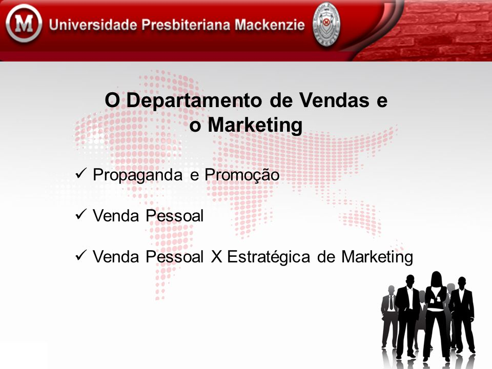 O Departamento de Vendas e o Marketing Propaganda e Promoção Venda Pessoal Venda Pessoal X Estratégica de Marketing