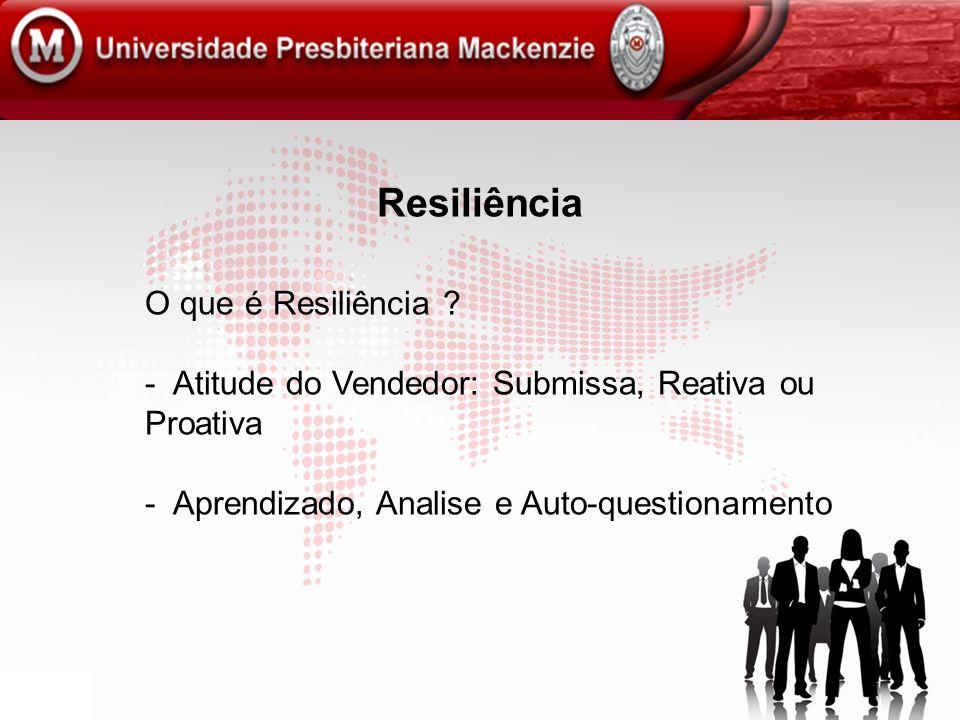 Resiliência O que é Resiliência ? - Atitude do Vendedor: Submissa, Reativa ou Proativa - Aprendizado, Analise e Auto-questionamento