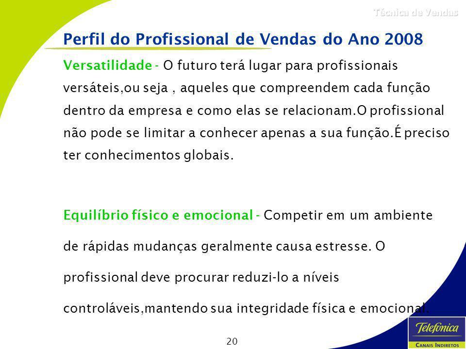 20 Técnica de Vendas Versatilidade - O futuro terá lugar para profissionais versáteis,ou seja, aqueles que compreendem cada função dentro da empresa e