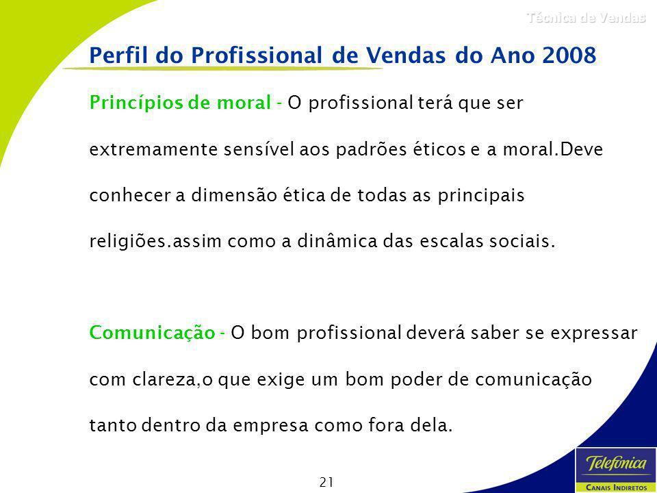 21 Técnica de Vendas Princípios de moral - O profissional terá que ser extremamente sensível aos padrões éticos e a moral.Deve conhecer a dimensão éti