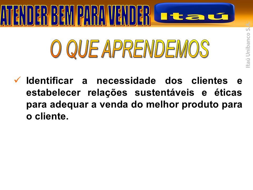 Identificar a necessidade dos clientes e estabelecer relações sustentáveis e éticas para adequar a venda do melhor produto para o cliente.