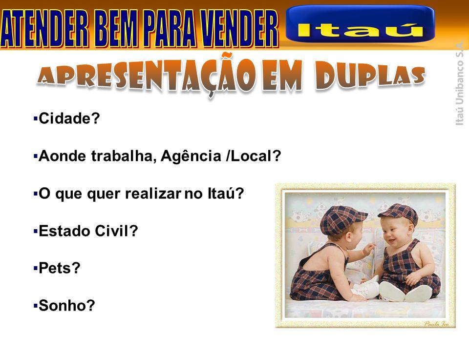 Cidade? Aonde trabalha, Agência /Local? O que quer realizar no Itaú? Estado Civil? Pets? Sonho?